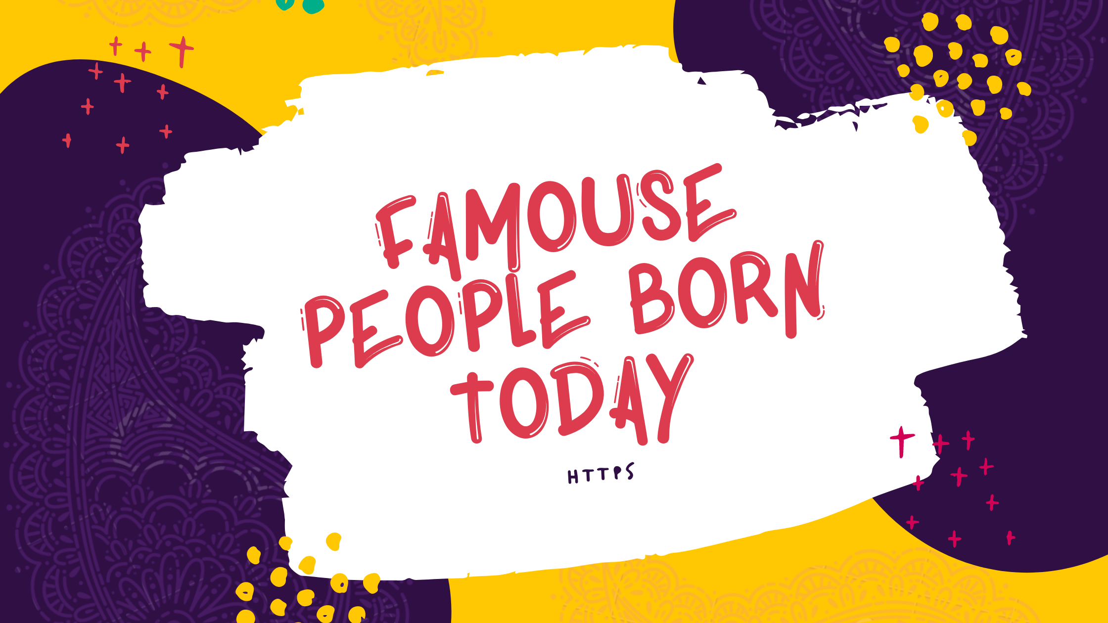 Famous Birthday Today