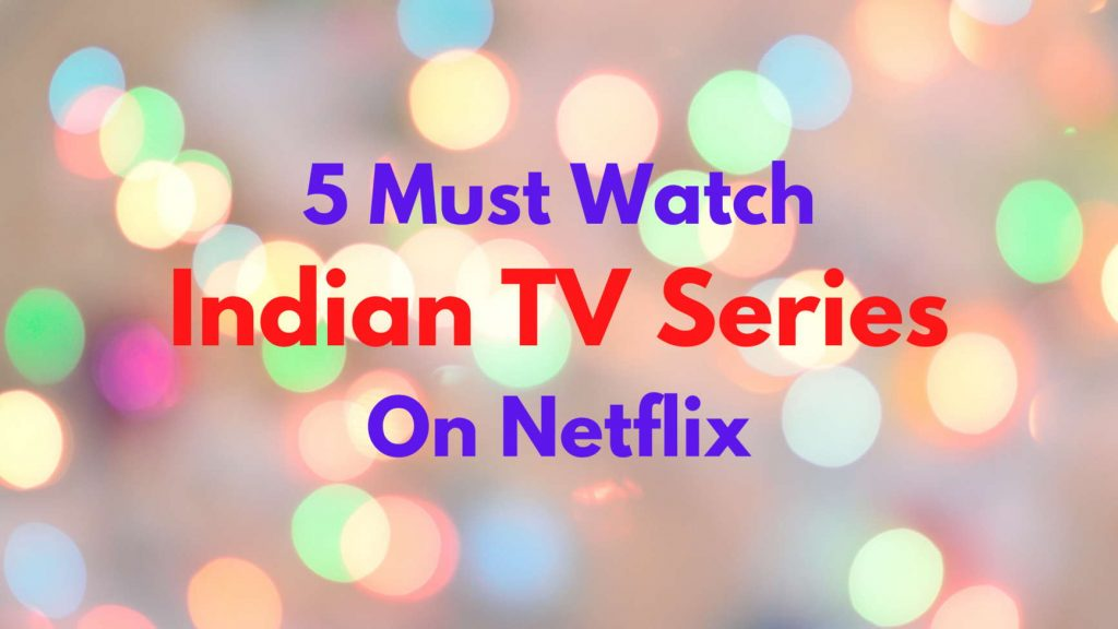 Indian TV series to Watch on Netflix
