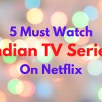 5 Indian TV Series to Watch on Netflix Right Now: